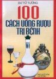 100 cách uống rượu trị bệnh