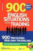 900 Tình Huống Tiếng Anh Thương Mại Xuất Nhập Khẩu & Đàm Phán Thương Mại (Kèm CD)