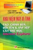 Giáo Trình Cầm Tay Chỉ Việc - Khái Niệm Máy Vi Tính Tạo, Chỉnh Sửa, Đổi Tên Và Sắp Xếp Cây Thư Mục Internet Explorer