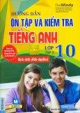 Hướng Dẫn Ôn Tập Và Kiểm Tra Tiếng Anh Lớp 10 - Tập 2