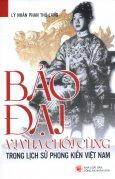 Bảo Đại - Vị Vua Cuối Cùng Trong Lịch Sử Phong Kiến Việt Nam