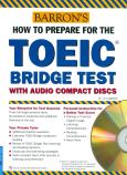 Barron's How To Prepare For The TOEIC Bridge Test With Audio Compact Discs (Kèm 2 CD) - Tái Bản 2016