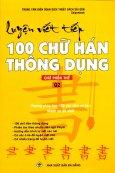 Luyện Viết Tiếp 100 Chữ Hán Thông Dụng - Chữ Phồn Thể (Quyển 2)