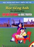 Học Tiếng Anh Theo Phương Pháp Tập Viết Từ Vựng Và Đọc Truyện - Tập 8