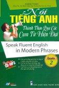 Nói Tiếng Anh Thành Thạo Qua Các Cụm Từ Hiện Đại - Quyển 2 (Kèm 1 CD)