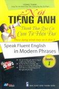 Nói Tiếng Anh Thành Thạo Qua Các Cụm Từ Hiện Đại - Quyển 1 (Kèm 1 CD)