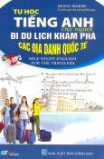 Tự Học Tiếng Anh Cho Người Đi Du Lịch Khám Phá Các Địa Danh Quốc Tế (Kèm 1 CD)