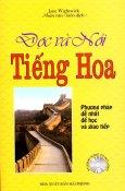 Đọc Và Nói Tiếng Hoa - Phương Pháp Dễ Nhất Để Học Và Giao Tiếp (Chưa Có Đĩa)