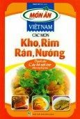 Món Ăn Việt Nam - Các Món Kho, Rim, Rán, Nướng - Dành Cho Các Bà Nội Trợ Khéo Tay Hay Làm