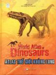 Atlas Thế Giới Khủng Long (Tái Bản 2017)