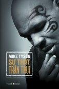 Mike Tyson - Sự Thật Trần Trụi