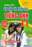Hướng Dẫn Ôn Tập Và Kiểm Tra Tiếng Anh Lớp 11 - Tập 1