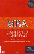 MBA Dành Cho Lãnh Đạo - Chọn Lọc Và Tóm Lược Từ Những Chương Trình MBA Hàng Đầu Thế Giới