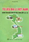 Tư Liệu Địa Lí Việt Nam (Dành cho Giáo Viên Và Học Sinh Lớp 8, 9, 12)