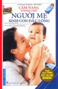 Cẩm Nang Dành Cho Người Mẹ Sinh Con Đầu Lòng (Tái Bản 2017)