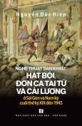 Nghệ Thuật Sân Khấu: Hát Bội, Đờn Ca Tài Tử Và Cải Lương Ở Sài Gòn Và Nam Kỳ Cuối Thế Kỷ XIX Đến 1945