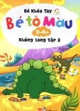 Bé Khéo Tay - Bé Tô Màu 2-6+: Khủng Long - Tập 2