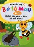 Bé Khéo Tay - Bé Tô Màu 2-6+: Những Con Côn Trùng Bé Nhỏ - Tập 2