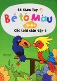 Bé Khéo Tay - Bé Tô Màu 2-6+: Các Loài Chim - Tập 1