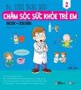 Chăm Sóc Sức Khỏe Trẻ Em - Tập 2: Vaccine - Tiêm Chủng