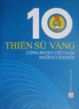 10 Thiên Sử Vàng Công Đoàn Việt Nam Mười Kỳ Đại Hội