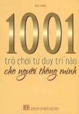 1001 Trò Chơi Tư Duy Trí Não Cho Người Thông Minh - Tập 1