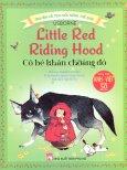 Truyện Cổ Tích Nổi Tiếng Thế Giới - Cô Bé Khăn Choàng Đỏ (Song Ngữ)