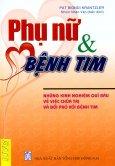 Phụ Nữ Và Bệnh Tim - Những Kinh Nghiệm Quí Báo Về Việc Chữa Trị Và Đối Phó Với Bệnh Tim