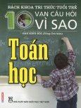 Bách Khoa Tri Thức Tuổi Trẻ - 10 Vạn Câu Hỏi Vì Sao: Toán Học