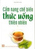 Cẩm Nang Chế Biến Thức Uống Thiên Nhiên (Tập 1)
