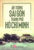 Ấn Tượng Sài Gòn - Thành Phố Hồ Chí Minh (Tái Bản 2015)