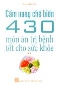 Cẩm Nang Chế Biến 430 Món Ăn Trị Bệnh Tốt Cho Sức Khoẻ - Tập 2