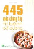 445 Món Chưng Hấp Trị Bệnh Bổ Dưỡng - Tập 2
