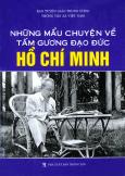 Những Mẩu Chuyện Về Tấm Gương Đạo Đức Hồ Chí Minh