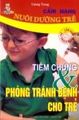 Cẩm Nang Nuôi Dưỡng Trẻ - Tiêm Chủng Và Phòng Tránh Bệnh Cho Trẻ