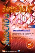 AutoCad 2010 Và AutoCad LT 2010 Cho Người Mới Bắt Đầu - Tập 2