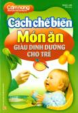 Cách Chế Biến Món Ăn Giàu Dinh Dưỡng Cho Trẻ - Cẩm Nang Dành Cho Các Bà Mẹ Trẻ