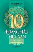 10 Vị Hoàng Hậu Việt Nam Tiểu Biểu
