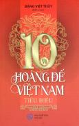 10 Vị Hoàng Đế Việt Nam Tiêu Biểu