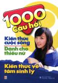 1000 Câu Hỏi Kiến Thức Cuộc Sống Dành Cho Thiếu Nữ - Kiến Thức Về Tâm Sinh Lý