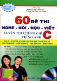 60 Đề Thi Nghe  -  Nói - Đọc - Viết: Luyện Thi Chứng Chỉ C Tiếng Anh (Kèm 1 CD)