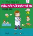 Chăm Sóc Sức Khỏe Trẻ Em - Tập 3: Dinh Dưỡng - Ăn Dặm