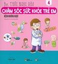 Chăm Sóc Sức Khỏe Trẻ Em - Tập 4: Bệnh Đường Ruột