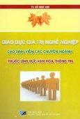Giáo Dục Giá Trị Nghề Nghiệp Cho Sinh Viên Các Chuyên Ngành - Thuộc Lĩnh Vực Văn Hóa Thông Tin