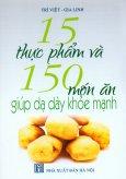 15 Thực Phẩm Và 150 Món Ăn Giúp Dạ Dày Khỏe Mạnh