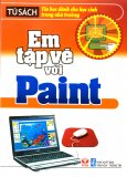 Em Tập Vẽ Với Paint - Tủ Sách Tin Học Dành Cho Học Sinh Trong Nhà Trường