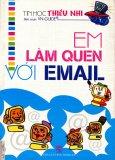 Em Làm Quen Với Email  - Tin Học Thiếu Nhi - Tái bản 2007