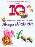 Vận Dụng Trí Thông Minh - IQ Những Câu Chuyện Tuyệt Vời Nhất (Rèn Luyện Chí Tiến Thủ)