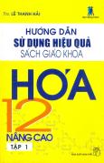 Hướng Dẫn Sử Dụng Hiệu Quả Sách Giáo Khoa Hoá 12 - Nâng Cao (Tập 1)
