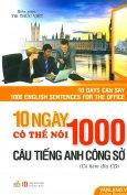 10 Ngày Có Thể Nói 1000 Câu Tiếng Anh Công Sở (Kèm 1 CD) - Tái Bản 2016
